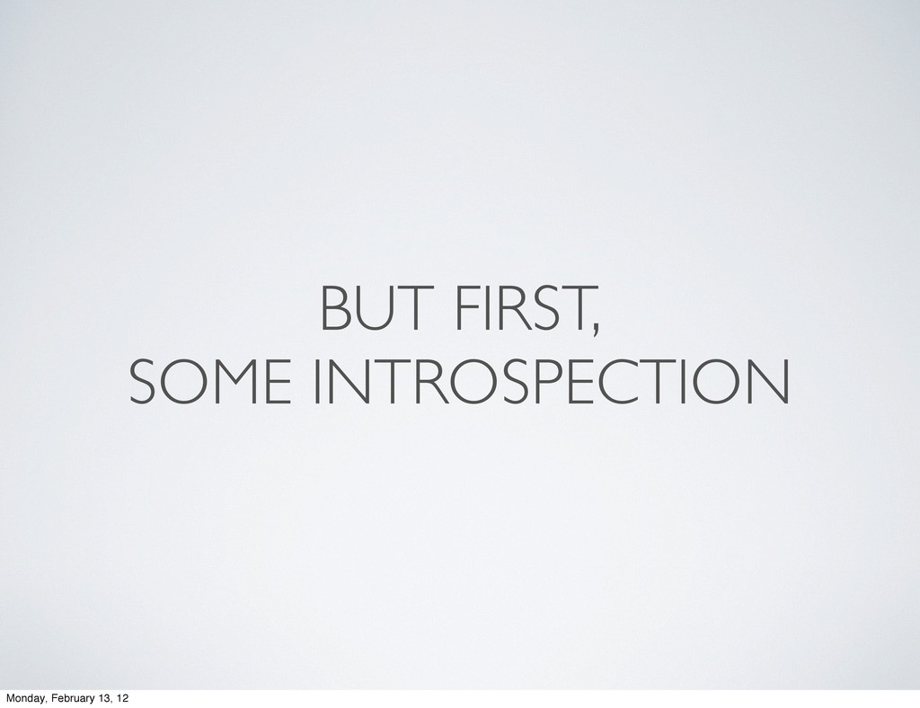 BUT FIRST, SOME INTROSPECTION Monday, February ...