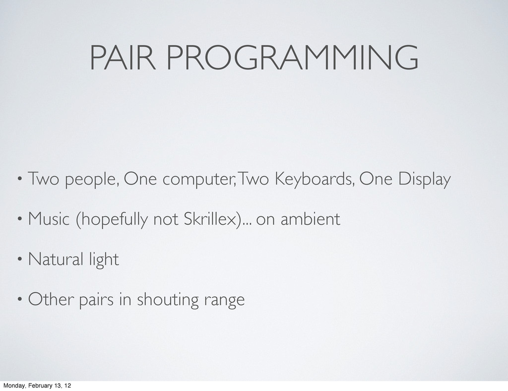 PAIR PROGRAMMING • Two people, One computer, Tw...