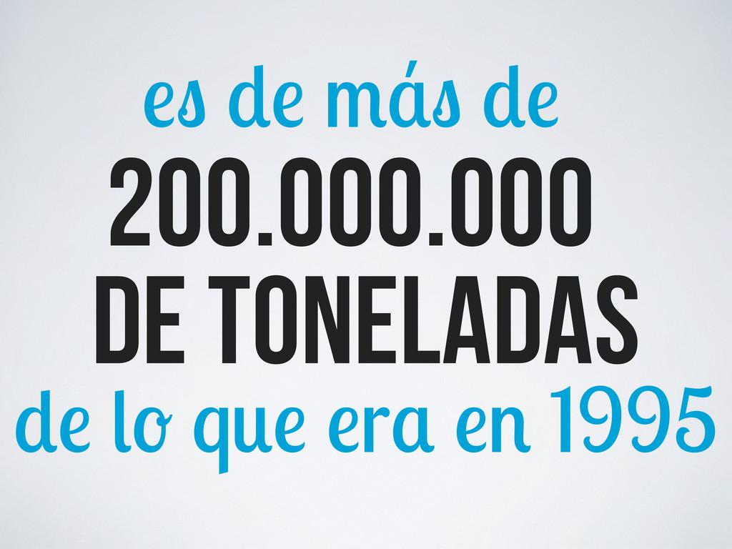 200.000.000 de toneladas q r 1995