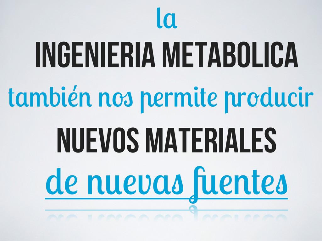 ingenieria metabolica b r r r nuevos materiales...
