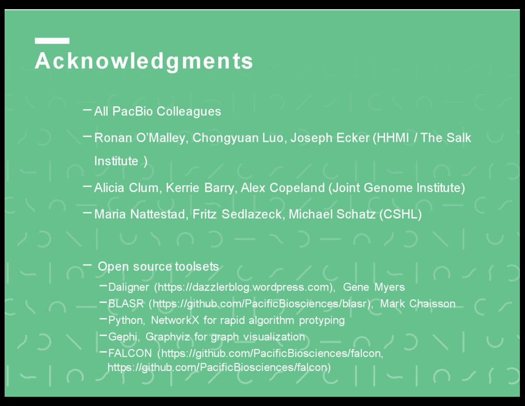 Acknowledgments -All PacBio Colleagues -Ronan O...