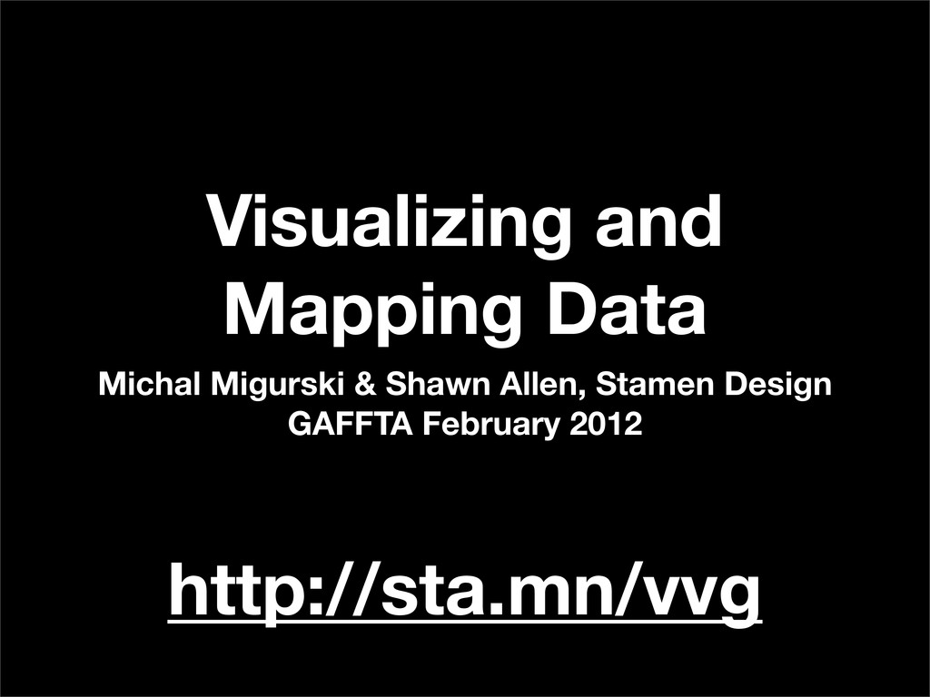 Visualizing and Mapping Data Michal Migurski & ...