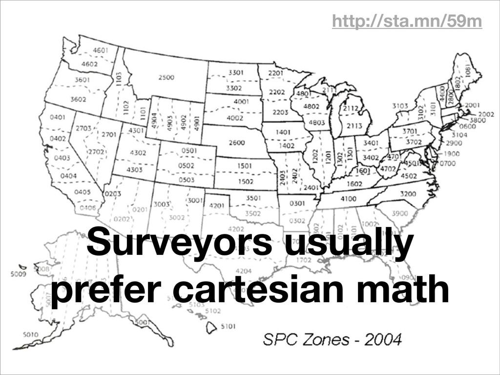 http://sta.mn/59m Surveyors usually prefer cart...