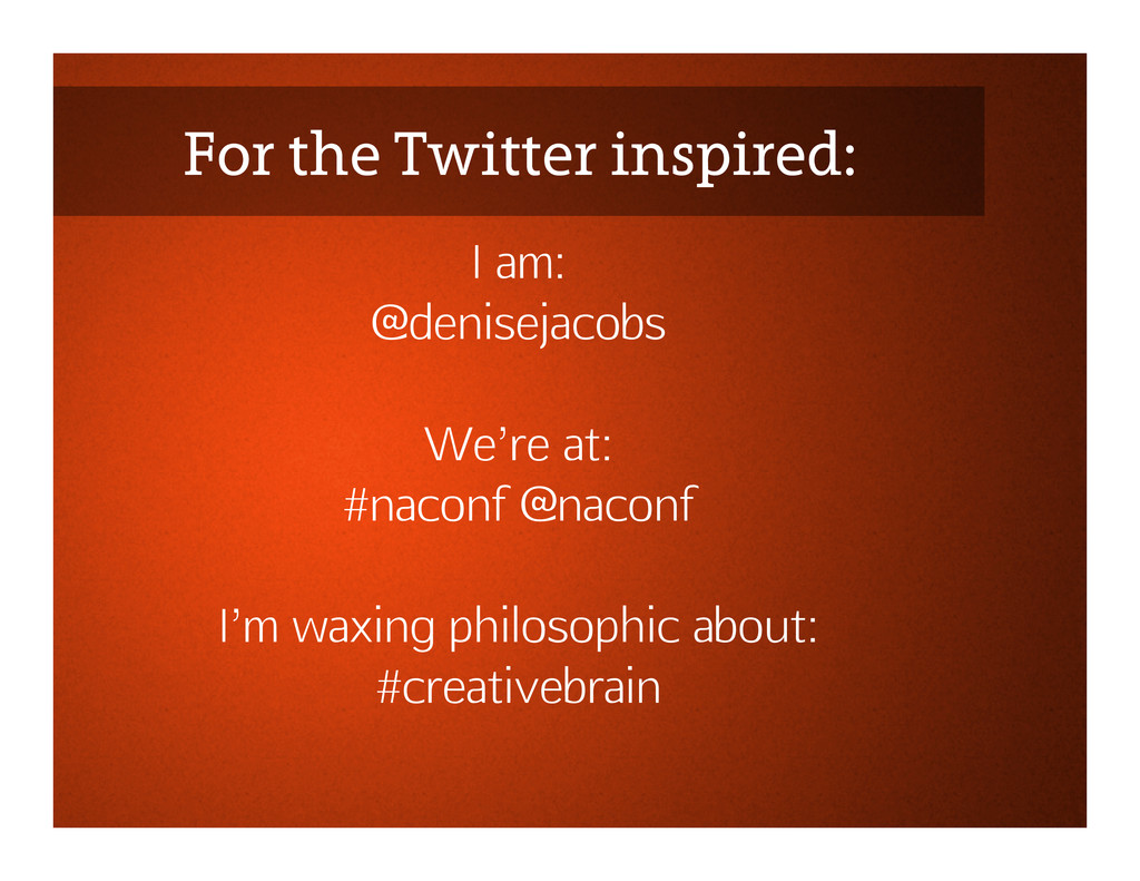 For the Twitter inspired: I am: @denisejacobs W...
