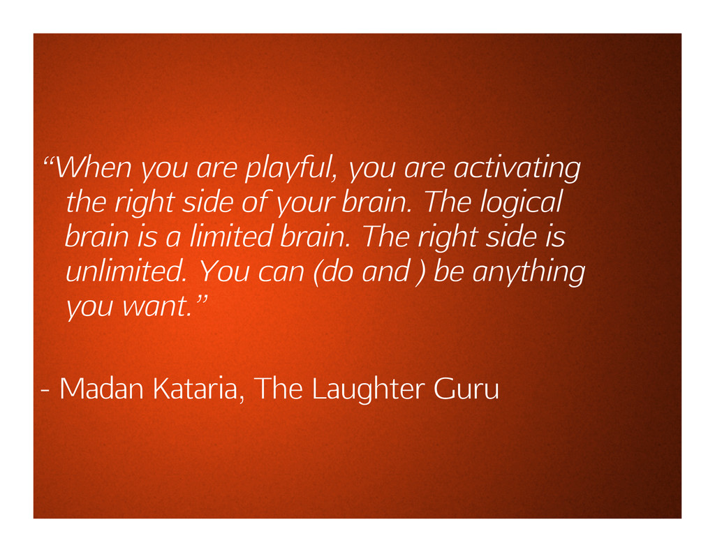 """""""When you are playful, you are activating the r..."""