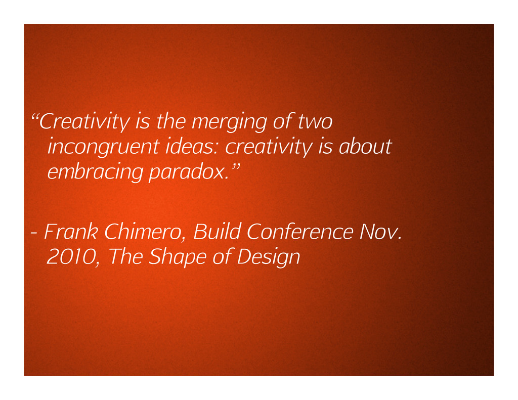 """""""Creativity is the merging of two incongruent i..."""