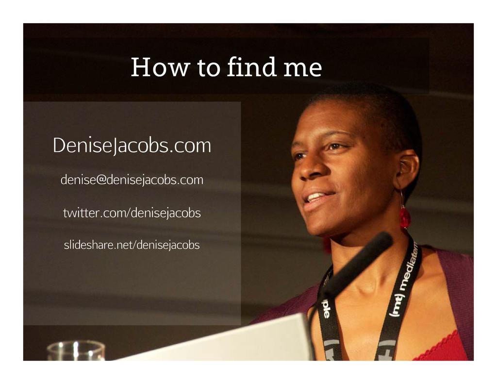 How to find me DeniseJacobs.com denise@deniseja...
