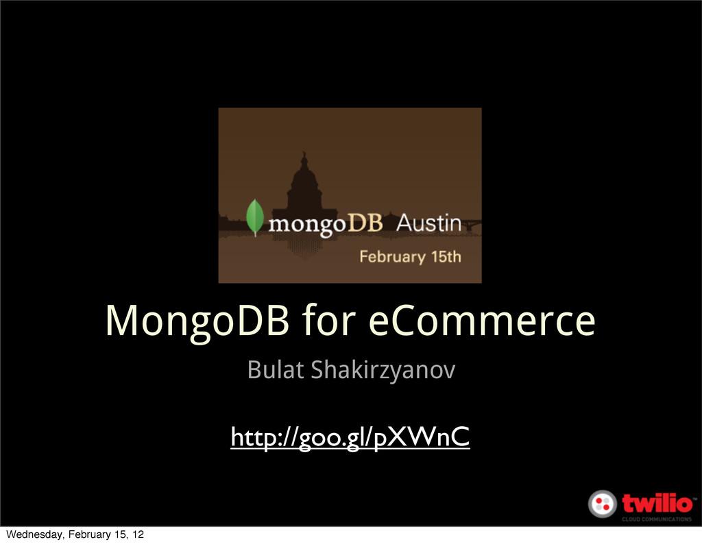 MongoDB for eCommerce Bulat Shakirzyanov http:/...