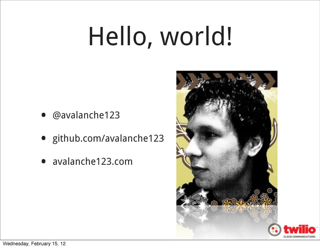 Hello, world! • @avalanche123 • github.com/aval...