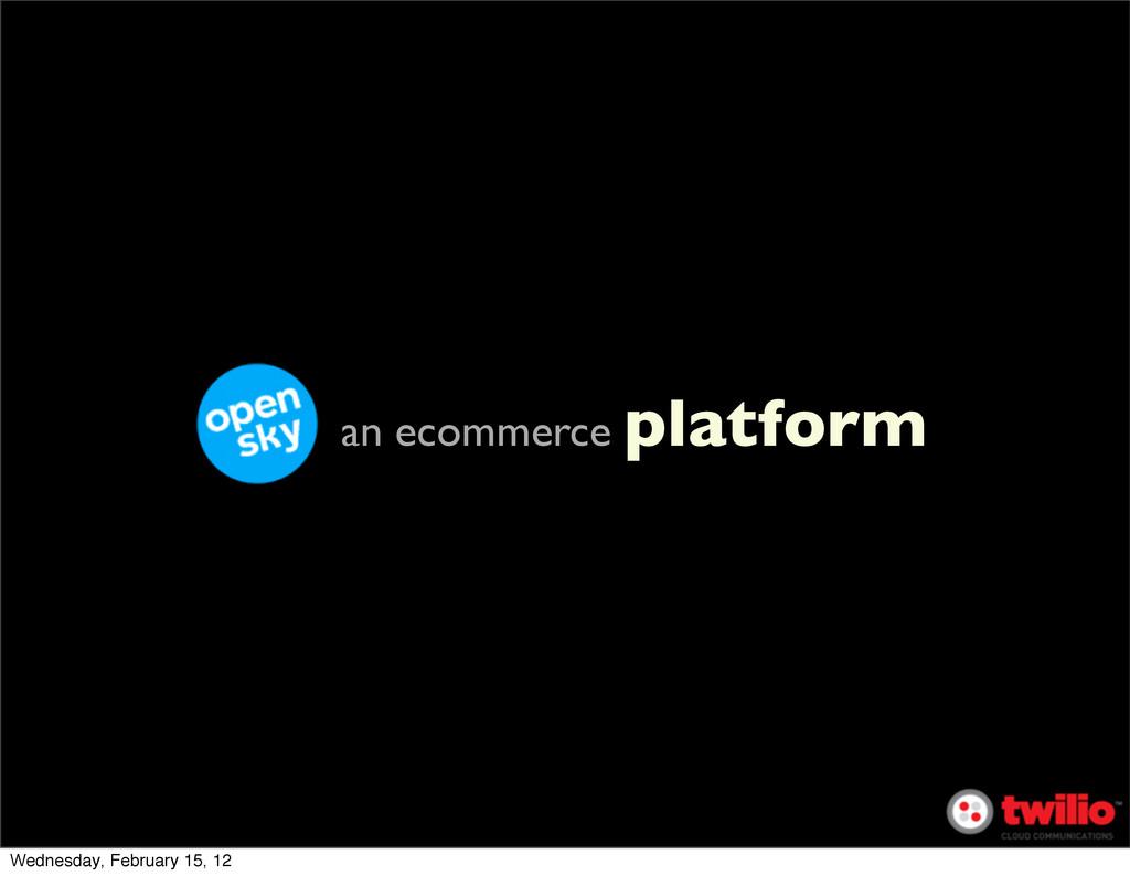 an ecommerce platform Wednesday, February 15, 12