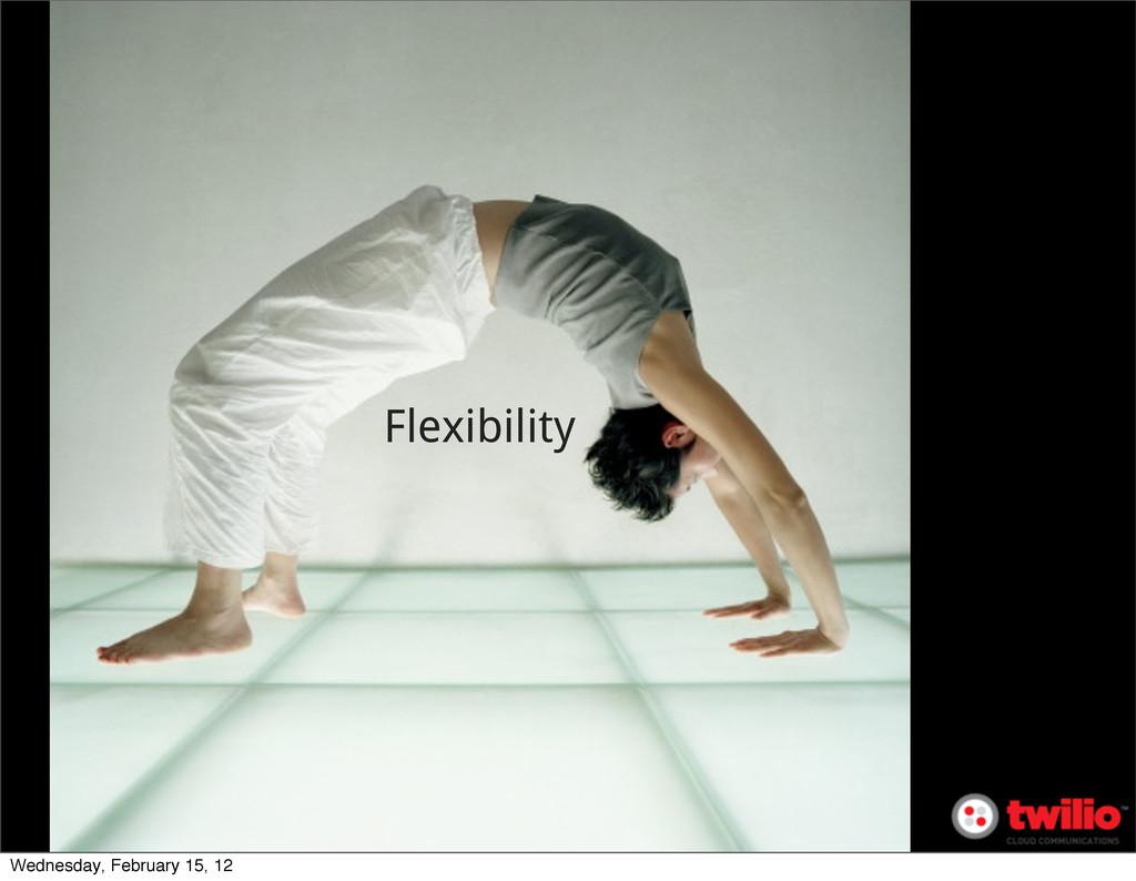 Flexibility Wednesday, February 15, 12