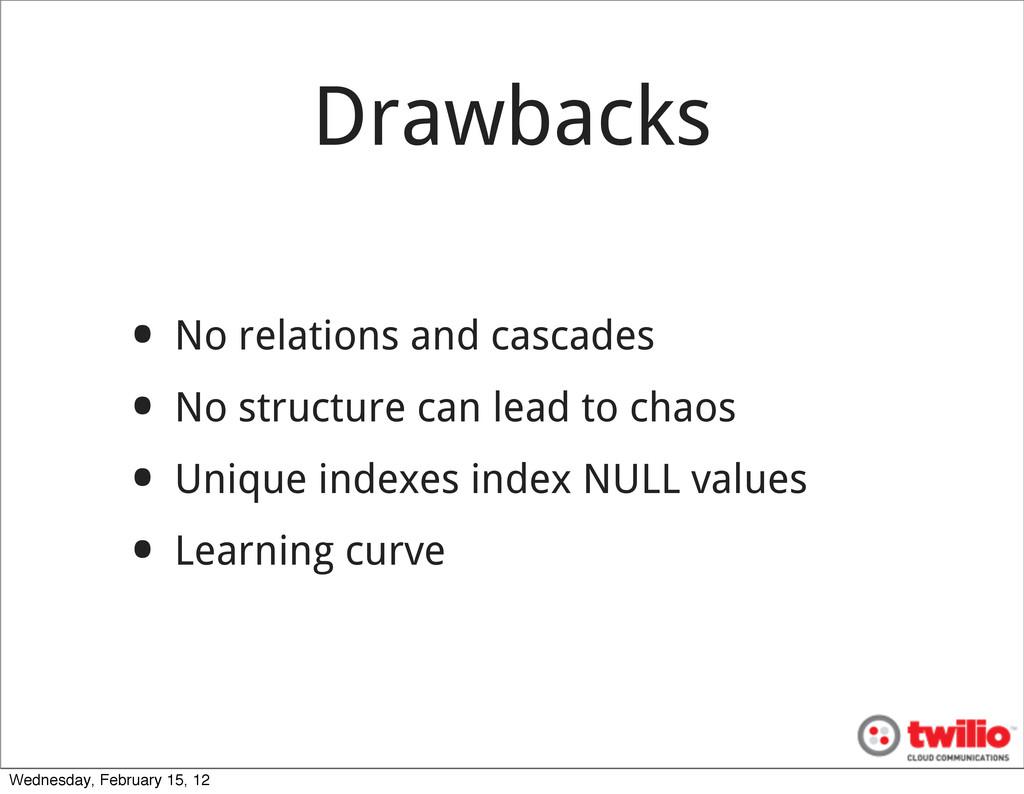 Drawbacks • No relations and cascades • No stru...