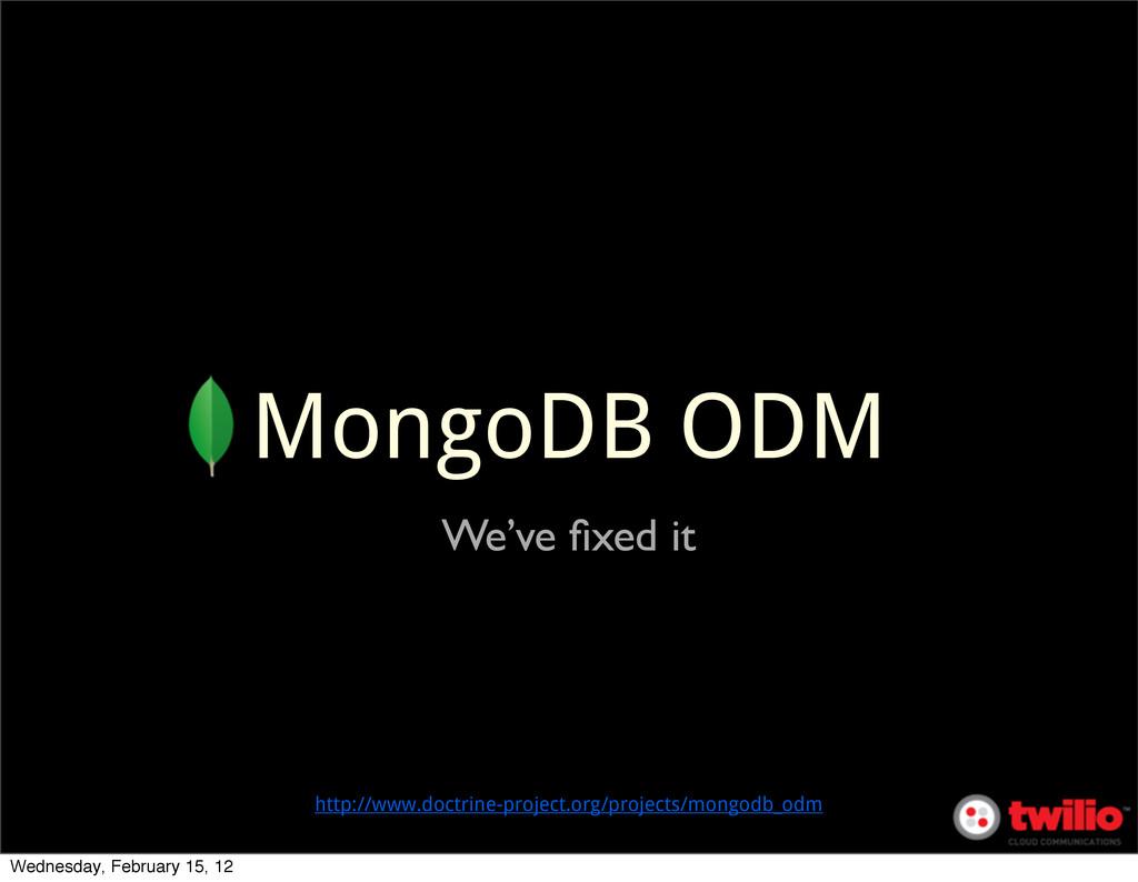 MongoDB ODM We've fixed it http://www.doctrine-p...