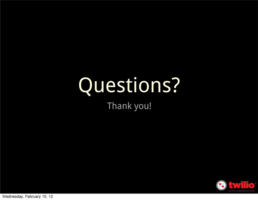 Questions? Thank you! Wednesday, February 15, 12