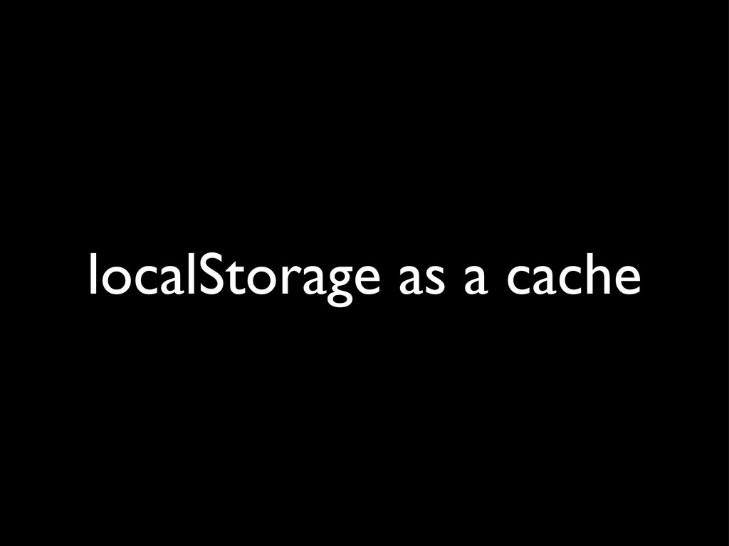 localStorage as a cache