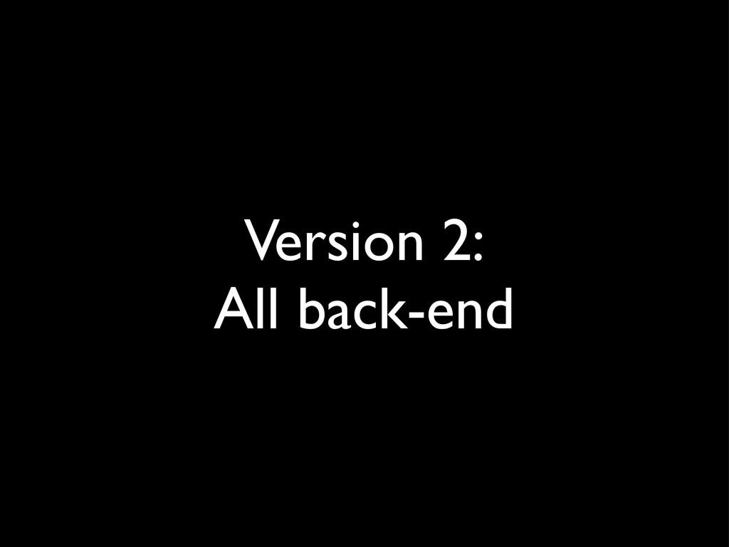 Version 2: All back-end