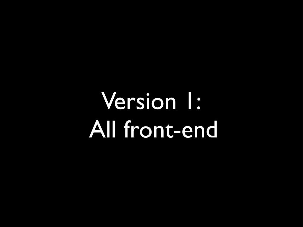 Version 1: All front-end