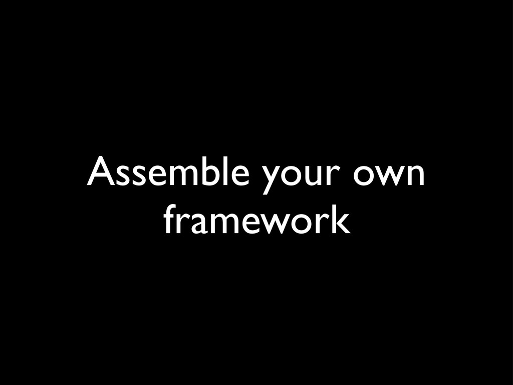 Assemble your own framework