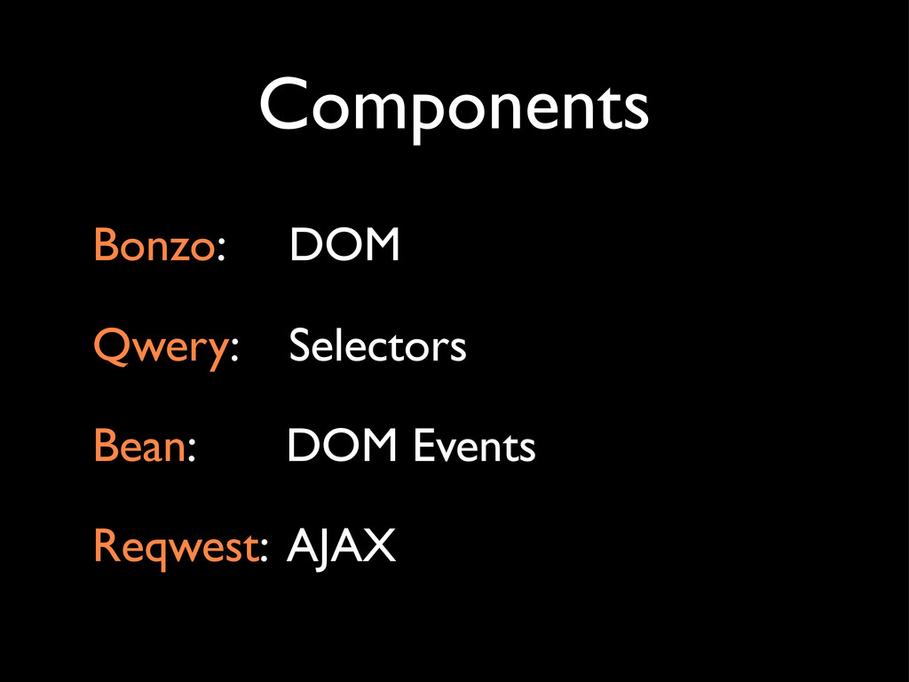 Bonzo: DOM Qwery: Selectors Bean: DOM Events Re...