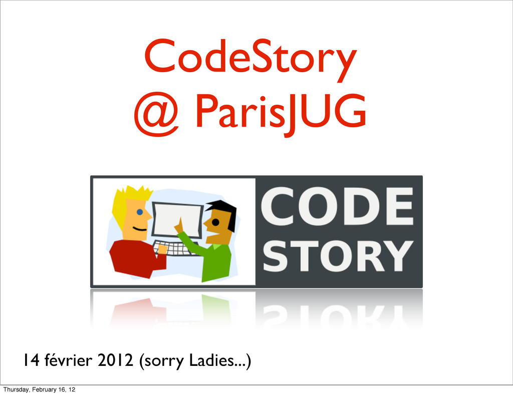 CodeStory @ ParisJUG 14 février 2012 (sorry Lad...