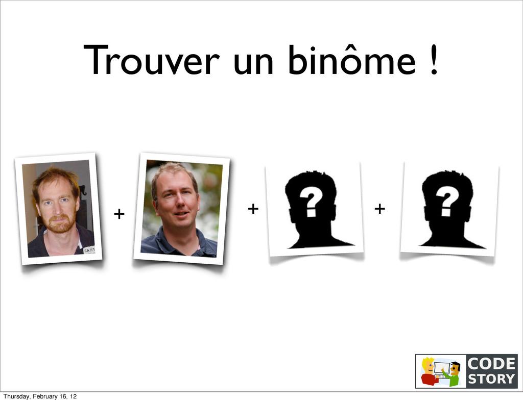 Trouver un binôme ! + + + Thursday, February 16...