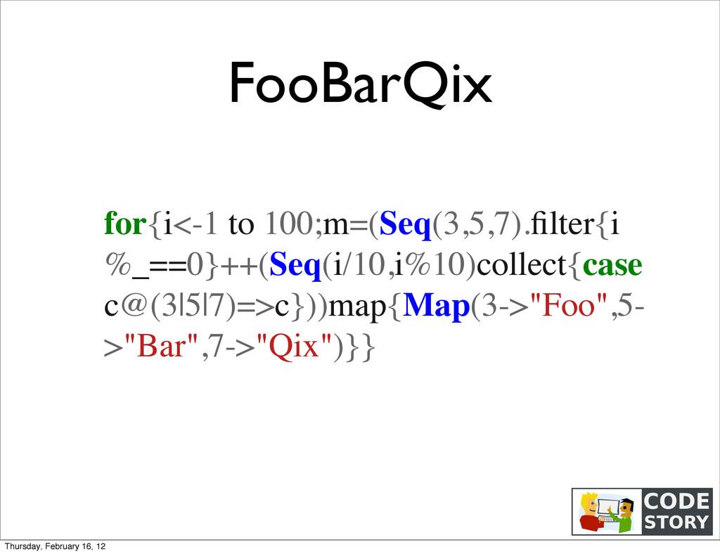 FooBarQix for{i<-1 to 100;m=(Seq(3,5,7).filter{i...
