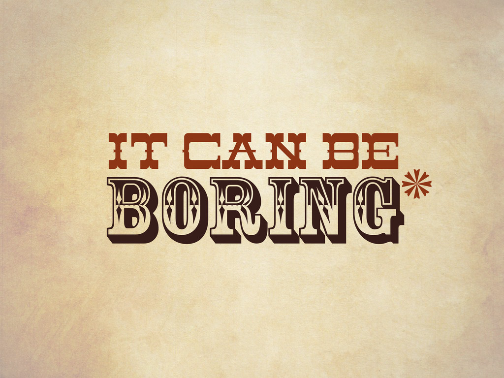 it can be boring *