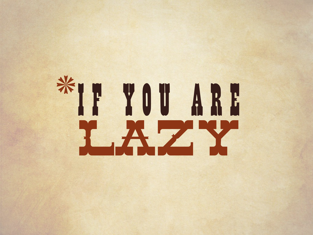 IF YOU ARE LAZY *