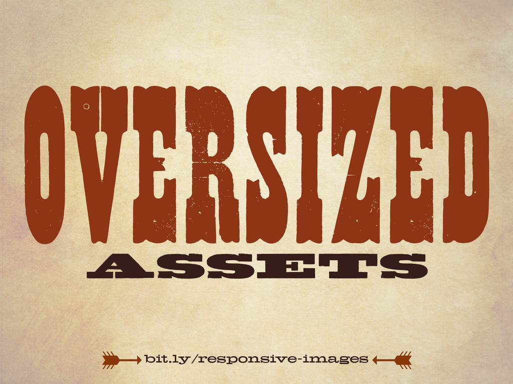 OVERSIZED ASSETS bit.ly/responsive-images
