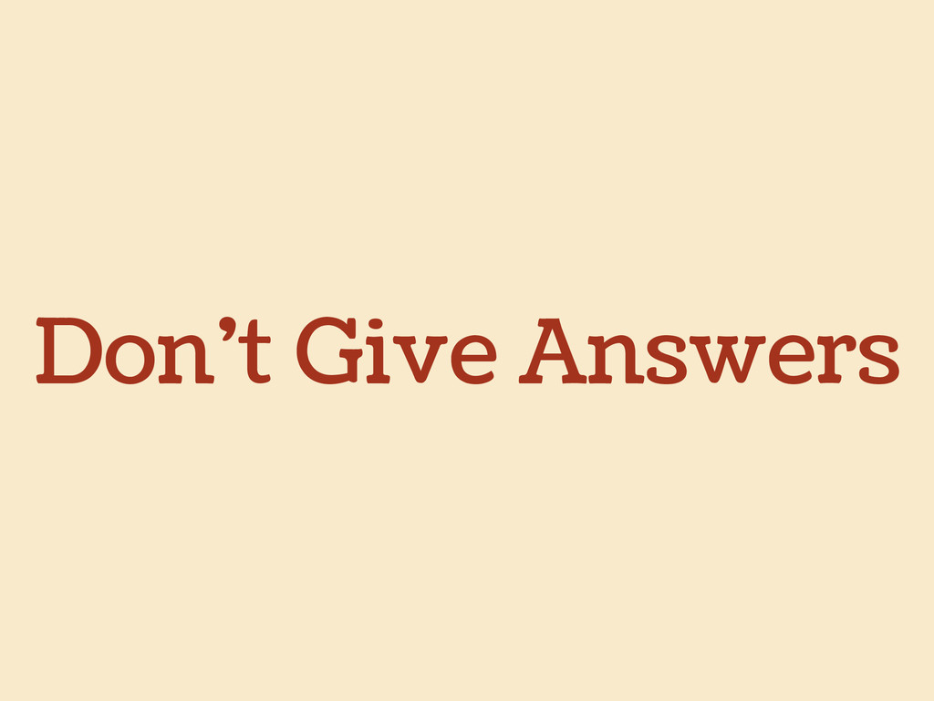 Don't Give Answers