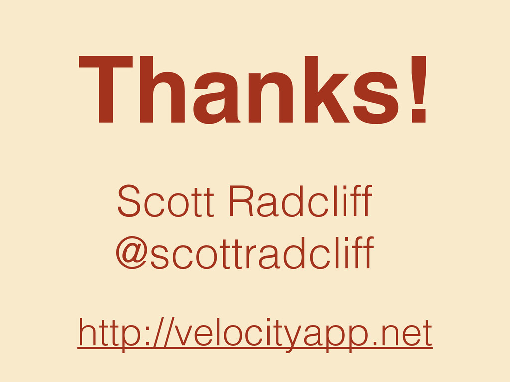 http://velocityapp.net Thanks! Scott Radcliff @...