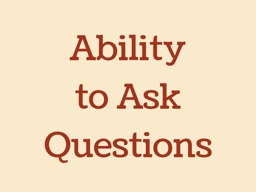 Ability to Ask Questions