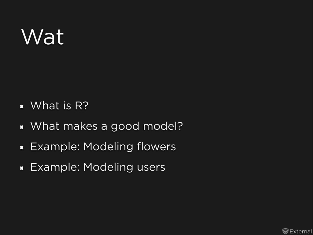 External Wat What is R? What makes a good model...