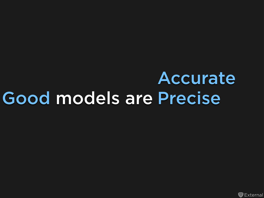 External Good models are Accurate Precise