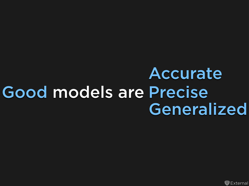 External Good models are Accurate Precise Gener...