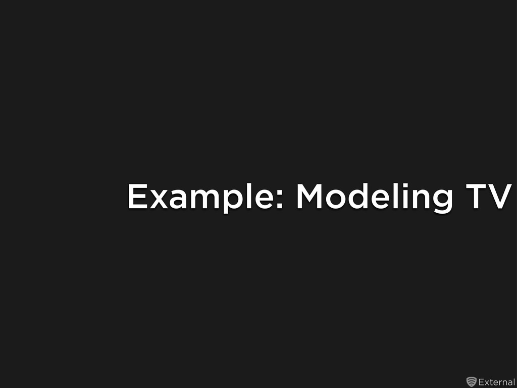 External Example: Modeling TV