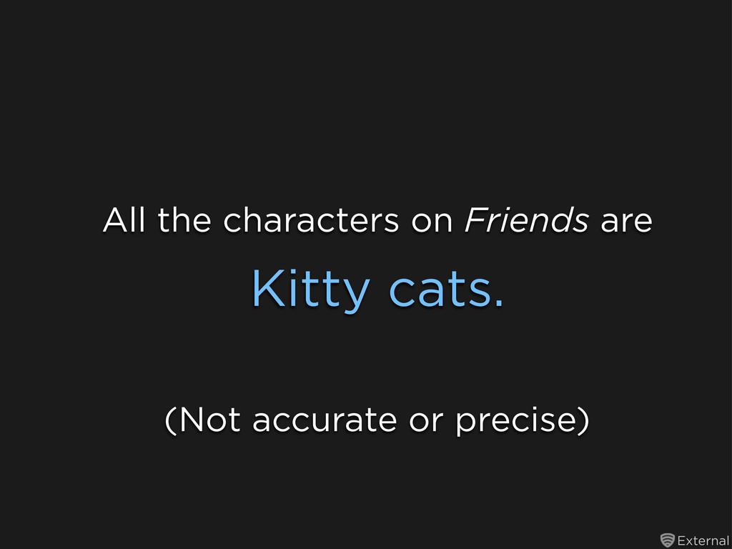 External All the characters on Friends are Kitt...