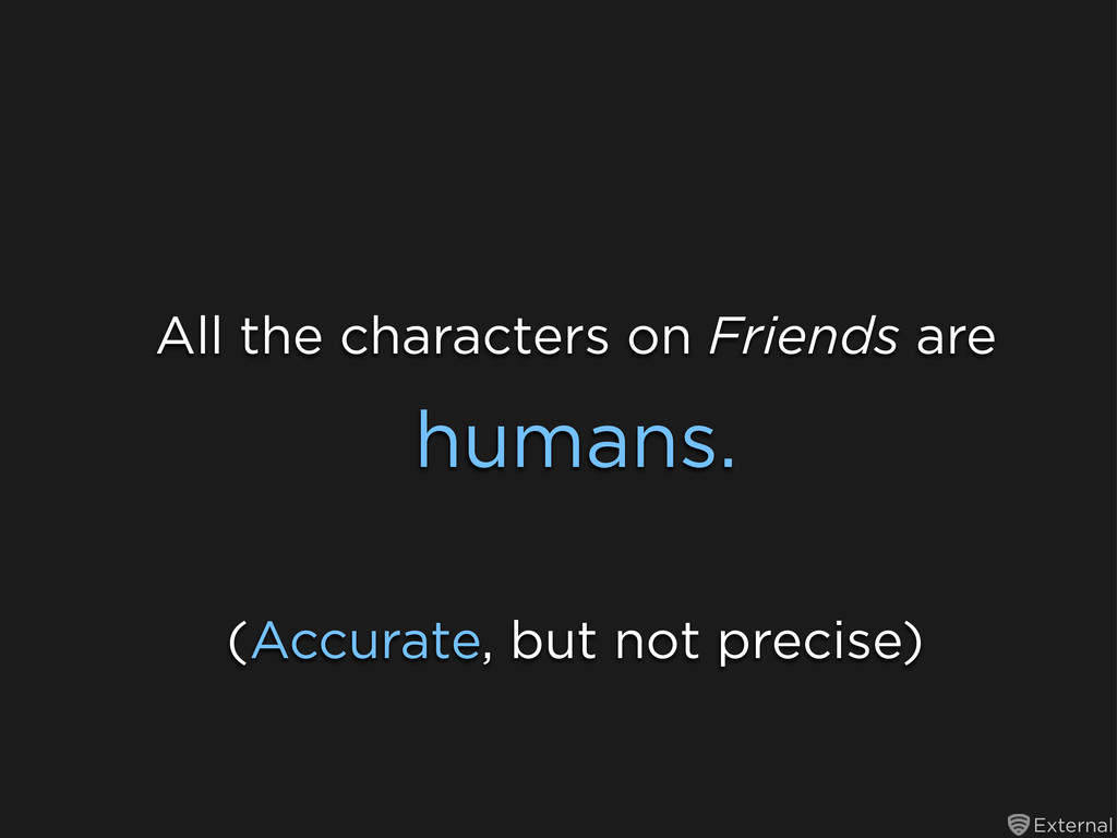 External humans. (Accurate, but not precise) Al...