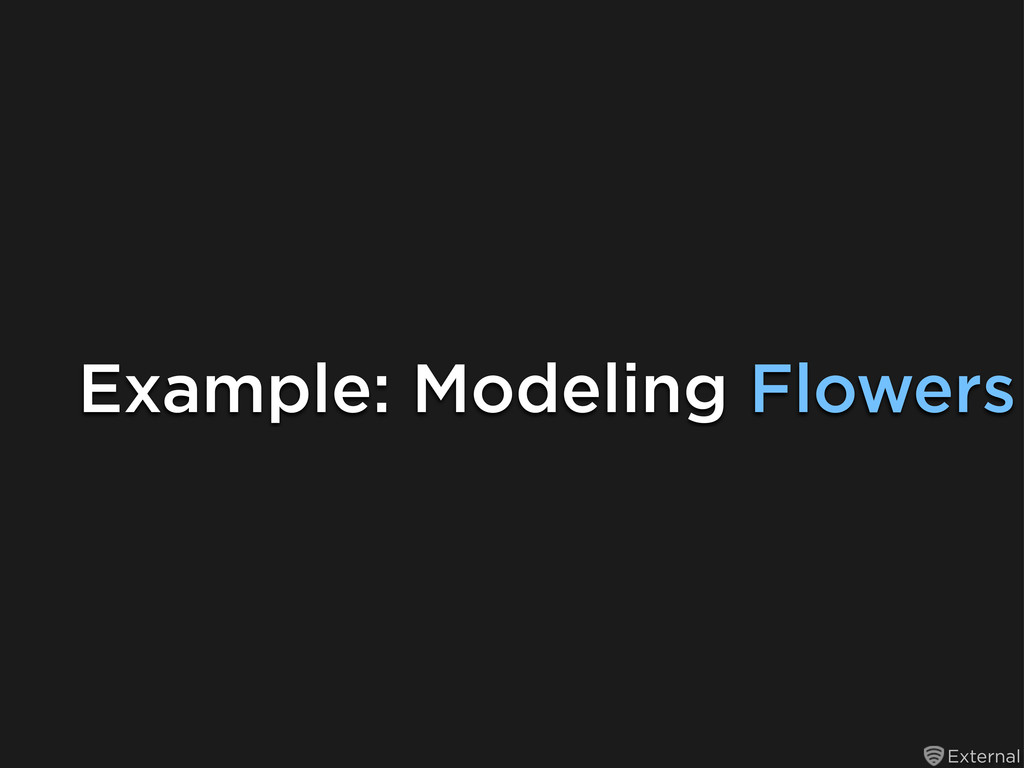 External Example: Modeling Flowers