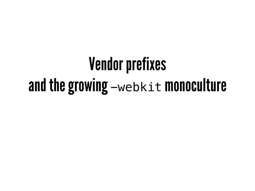 Vendor prefixes and the growing -webkit monocul...
