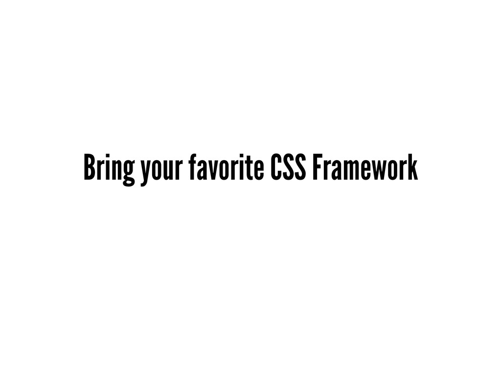 Bring your favorite CSS Framework