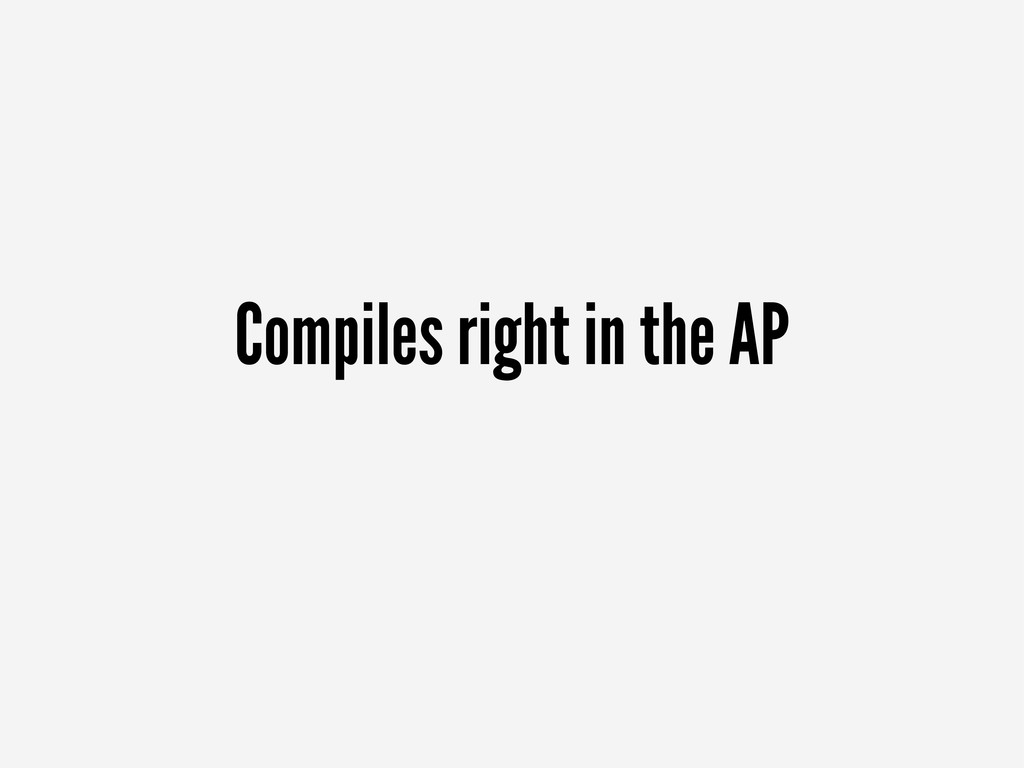 Compiles right in the AP
