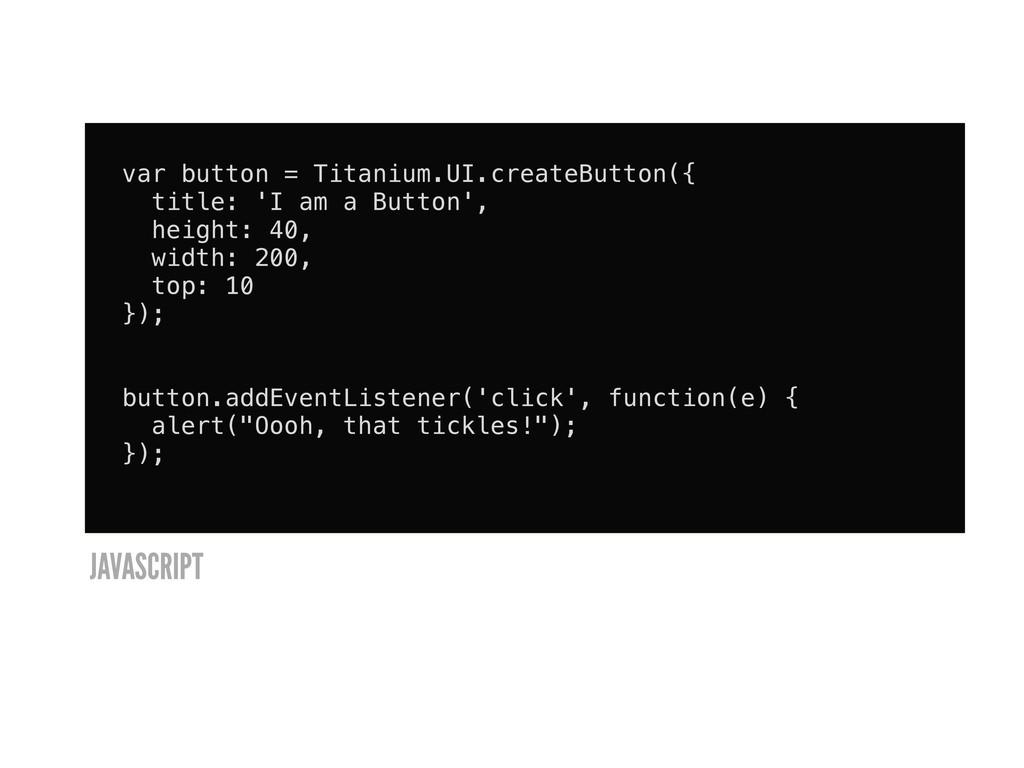 var button = Titanium.UI.createButton({ title: ...