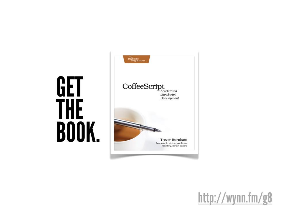 GET THE BOOK. http://wynn.fm/g8