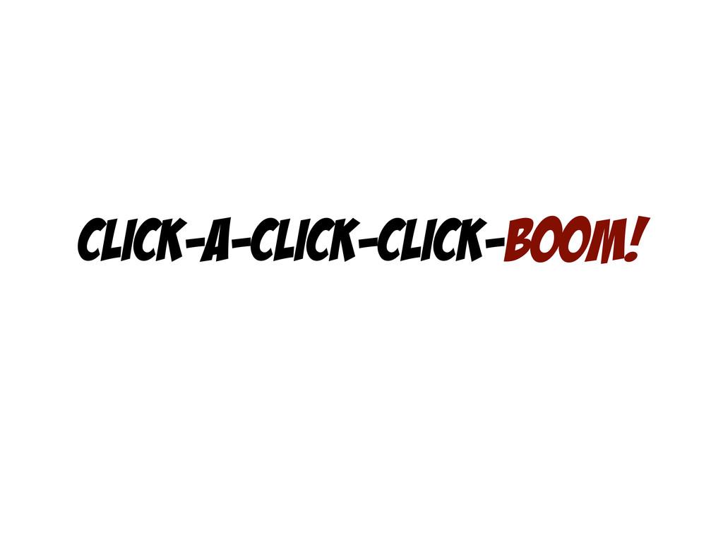 Click-a-click-click-boom!