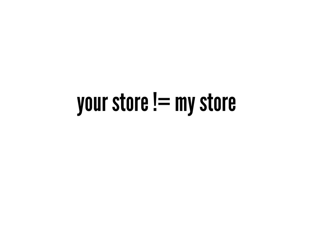 your store != my store