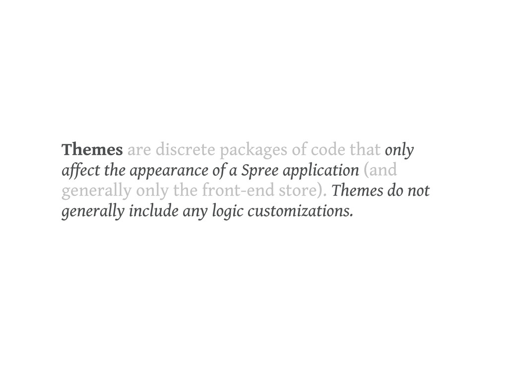 Themes are discrete packages of code that only ...