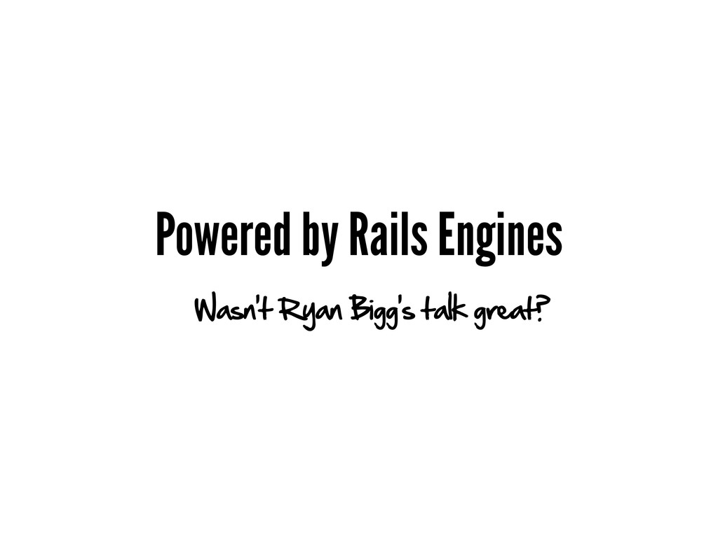 Powered by Rails Engines Wasn't Ryan Bigg's tal...