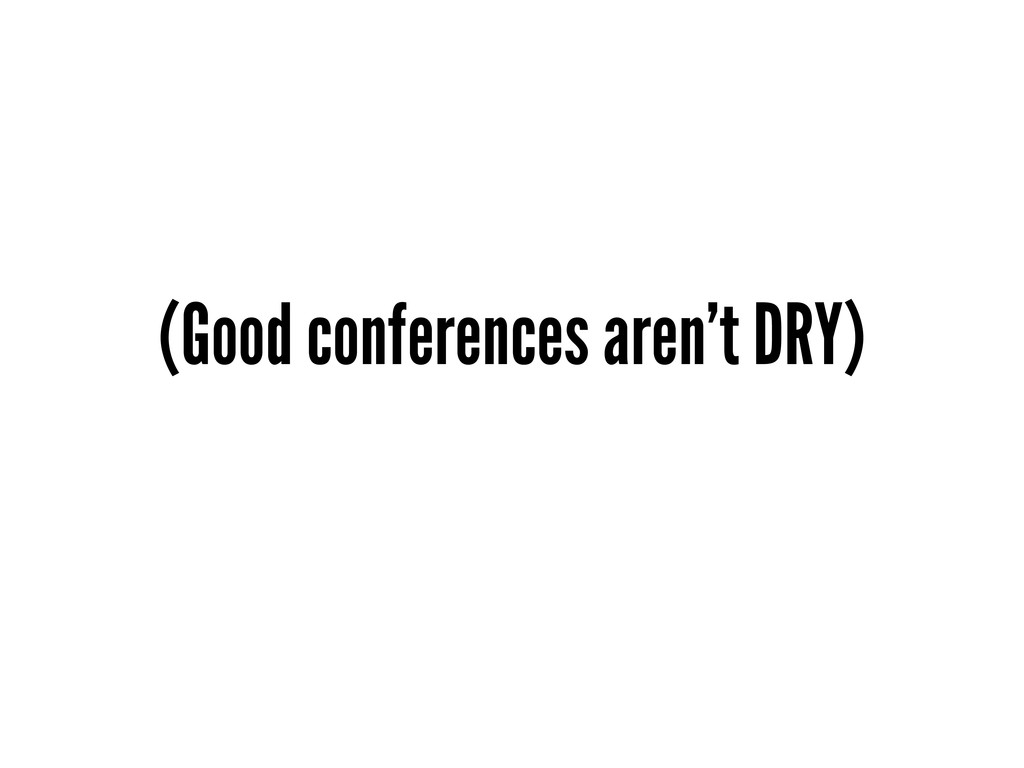 (Good conferences aren't DRY)