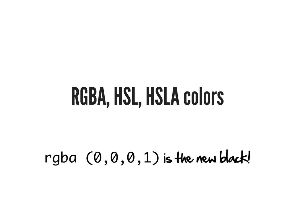RGBA, HSL, HSLA colors rgba (0,0,0,1) is the ne...